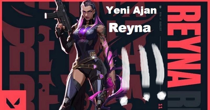 Valorant Yeni Karakter Reyna Rehber