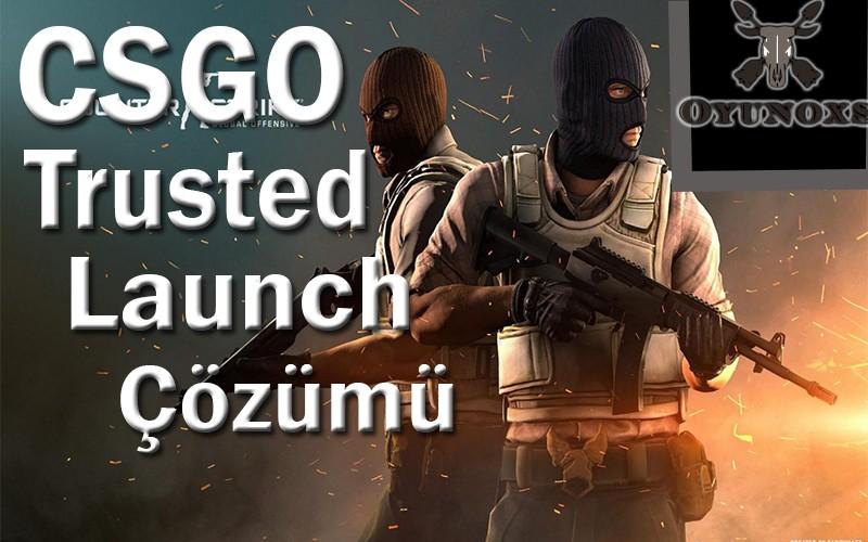 cs go trusted launch hatası