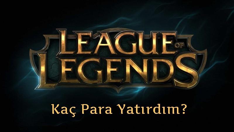 League of Legends Kaç Para Yatırdım