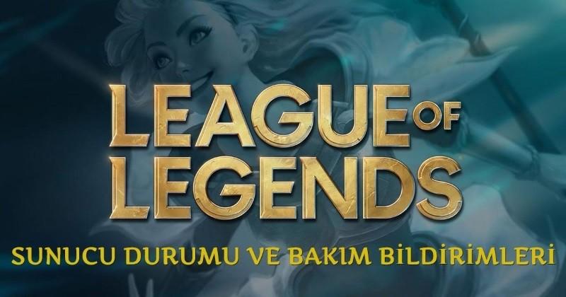 League of Legends Sunucu Durumu ve Bakım Bildirimi