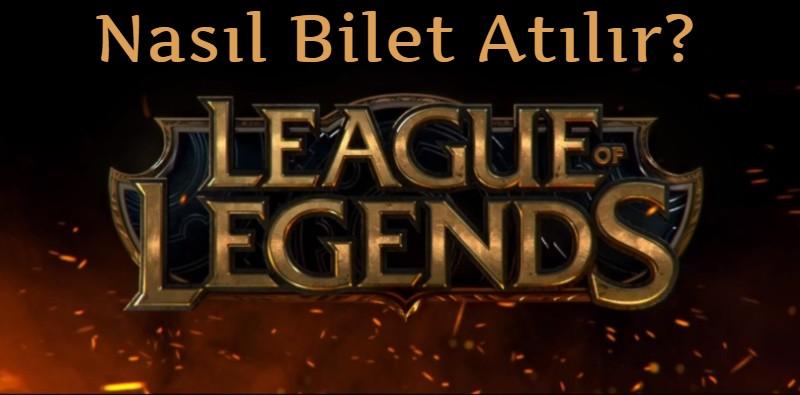 League of Legends Nasıl Bilet Atılır