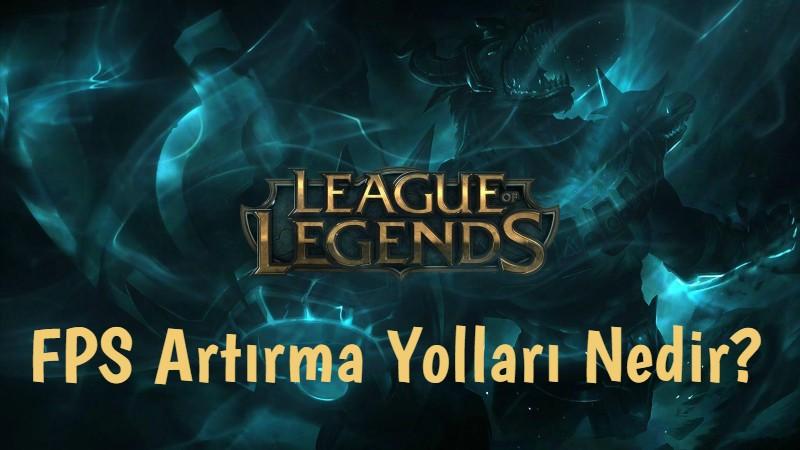 League of Legends Nasıl FPS artırılır
