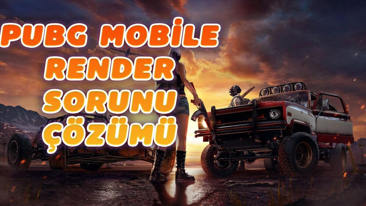 pubg mobile render sorunu